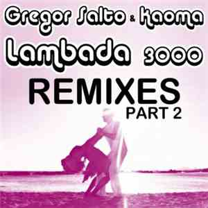 Gregor Salto & Kaoma - Lambada 3000 (Remixes Part 2) download free