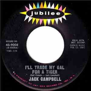 Jack Campbell - I'll Trade My Gal For A Tiger download free