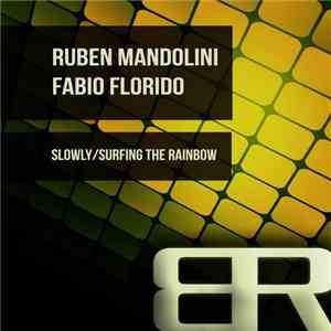 Ruben Mandolini, Fabio Florido - Slowly / Surfing The Rainbow download free