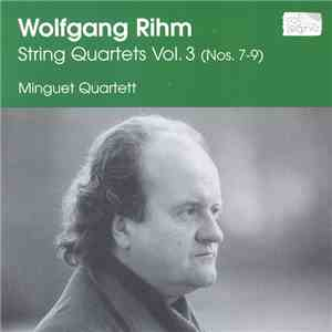 Wolfgang Rihm, Minguet Quartett - String Quartets, Vol. 3 download free